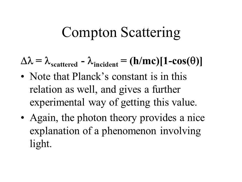 Compton Scattering  = scattered - incident = (h/mc)[1-cos()]